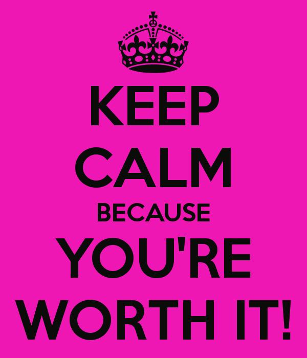 keep kalm you're worth it
